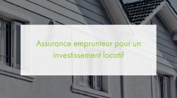 Investissement locatif : quelle assurance de prêt immobilier ?