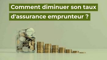 comment diminuer taux assurance emprunteur