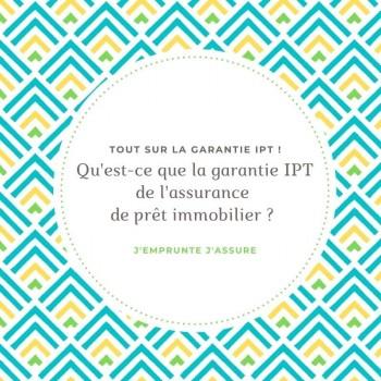 La garantie IPT de l'assurance de prêt immobilier