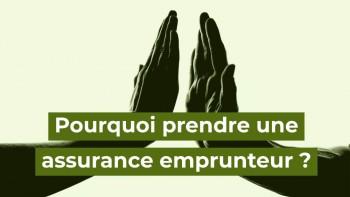 pourquoi prendre une assurance emprunteur