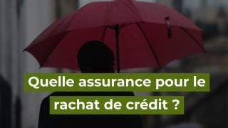 quelle assurance de prêt pour rachat de crédit